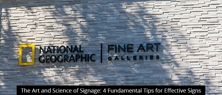 The Art and Science of Signage: 4 Fundamental Tips for Effective Signs