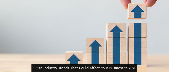 3 Sign Industry Trends That Could Affect Your Business in 2020