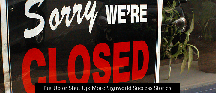 Put Up or Shut Up: More Signworld Success Stories