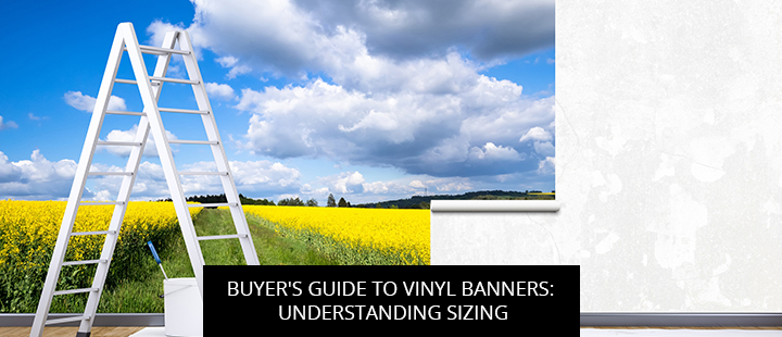 Buyer's Guide To Vinyl Banners: Understanding Sizing