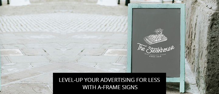 Level-Up Your Advertising for Less with A-Frame Signs