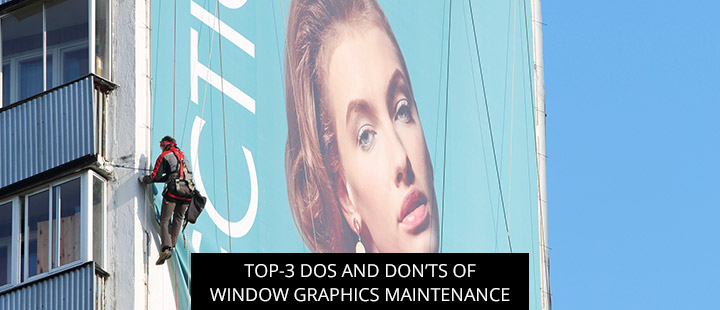 Top-3 Dos And Don'ts Of Window Graphics Maintenance