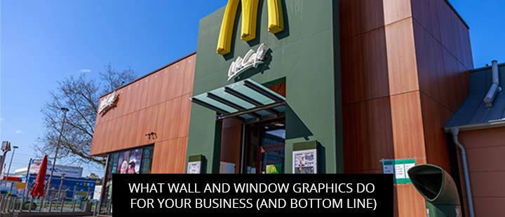 What Wall And Window Graphics Do For Your Business (And Bottom Line)