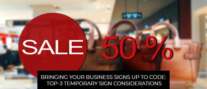 Bringing Your Business Signs Up To Code: Top-3 Temporary Sign Considerations