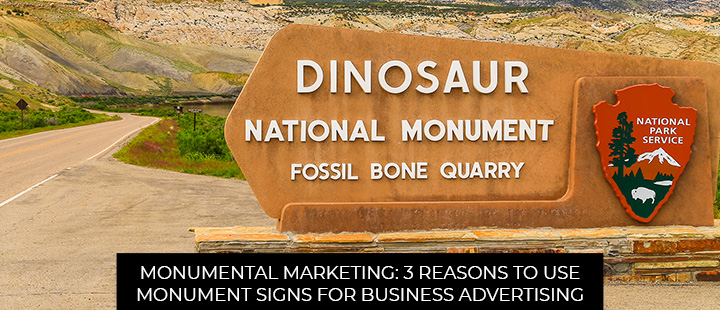 Monumental Marketing: 3 Reasons To Use Monument Signs For Business Advertising