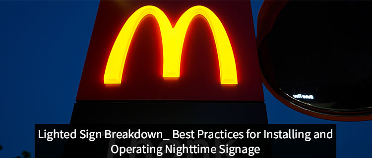 Lighted Sign Breakdown: Best Practices for Installing and Operating Nighttime Signage
