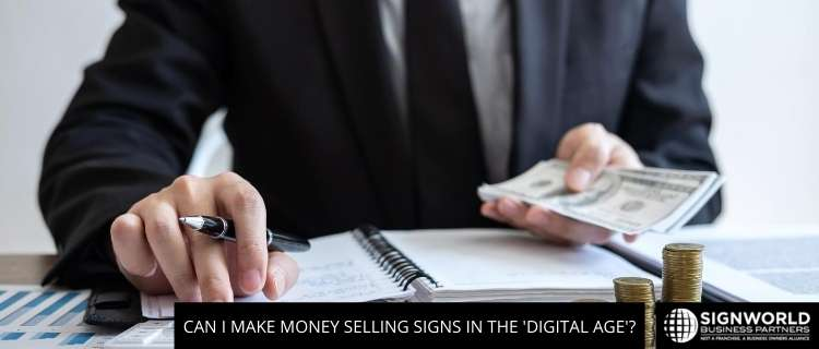 Can I Make Money Selling Signs In The 'Digital Age'?