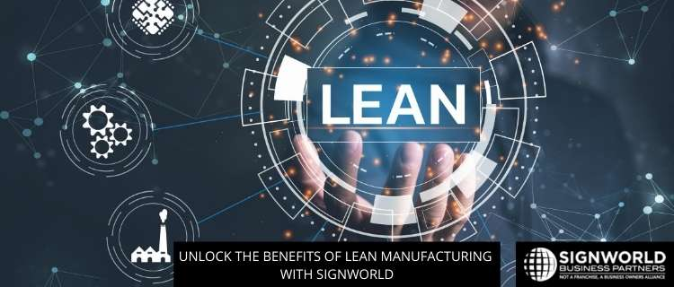 Unlock The Benefits Of Lean Manufacturing With Signworld