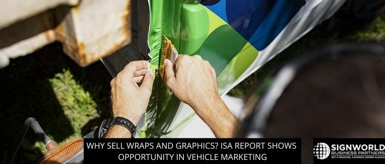 Why Sell Wraps And Graphics? ISA Report Shows Opportunity In Vehicle Marketing