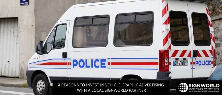 4 Reasons To Invest In Vehicle Graphic Advertising With A Local Signworld Partner