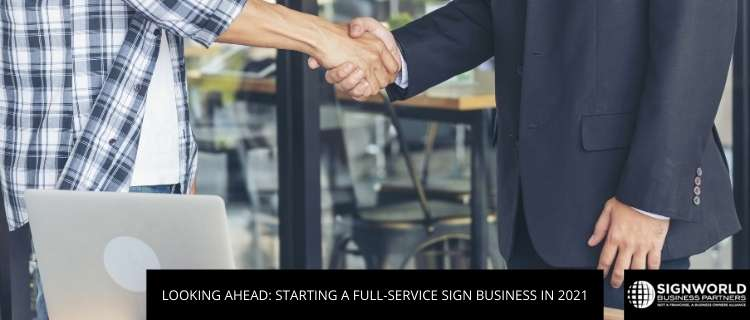 Looking Ahead: Starting A Full-Service Sign Business In 2021