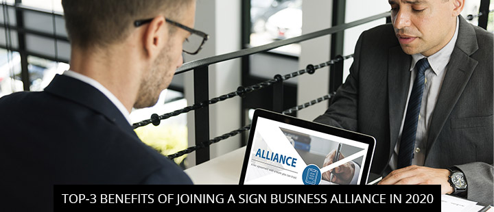 Top-3 Benefits Of Joining A Sign Business Alliance In 2020