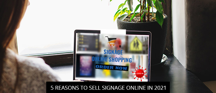 5 Reasons To Sell Signage Online In 2021