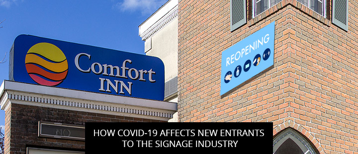 How COVID-19 Affects New Entrants To The Signage Industry