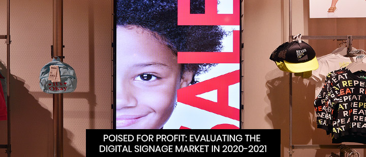 Poised For Profit: Evaluating The Digital Signage Market In 2020-2021