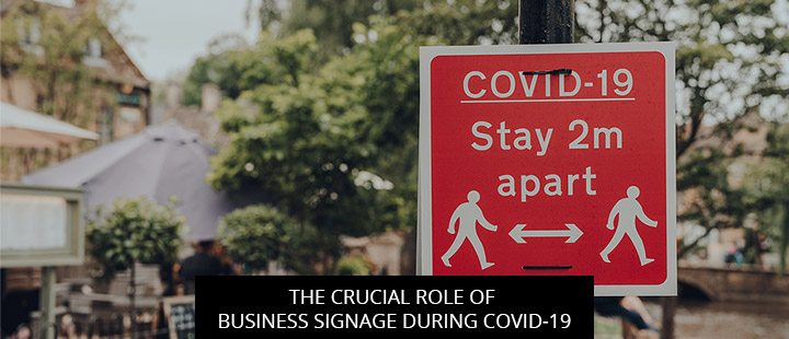 The Crucial Role Of Business Signage During COVID-19