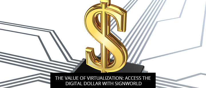 The Value Of Virtualization: Access The Digital Dollar With Signworld