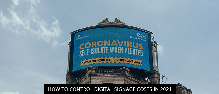 How To Control Digital Signage Costs In 2021