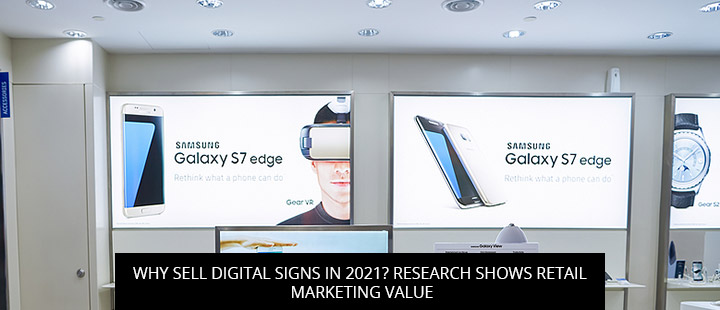 Why Sell Digital Signs In 2021? Research Shows Retail Marketing Value