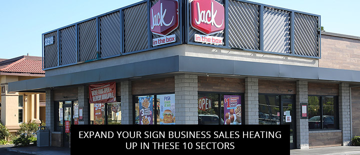 Expand Your Sign Business Sales Heating Up In These 10 Sectors