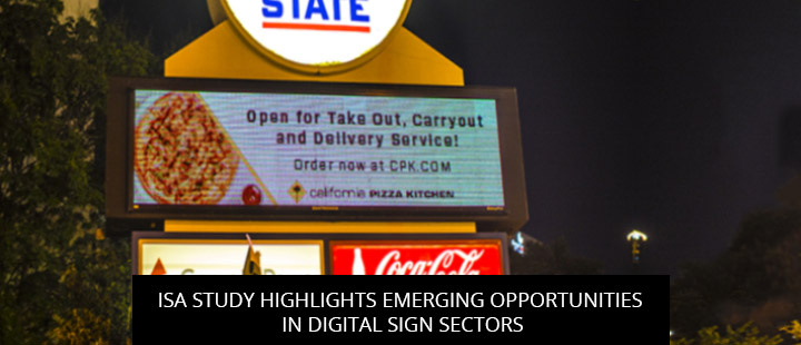 ISA Study Highlights Emerging Opportunities In Digital Sign Sectors
