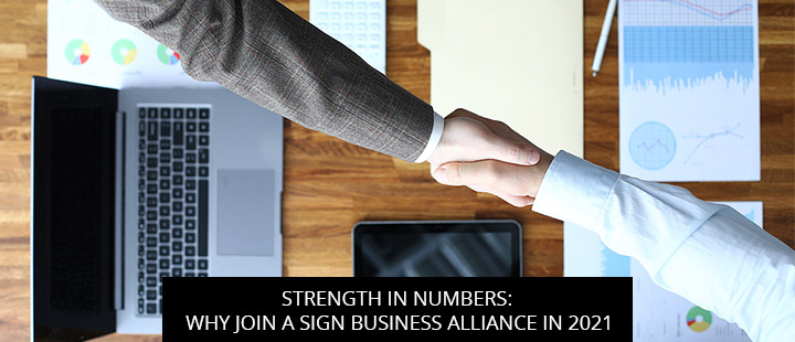 Strength In Numbers: Why Join A Sign Business Alliance In 2021