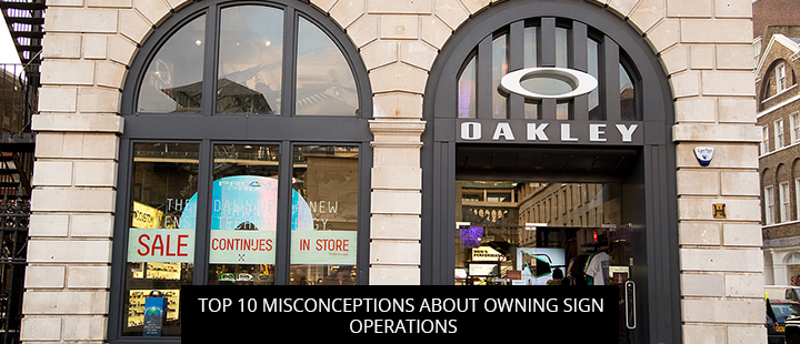 Top 10 Misconceptions About Owning Sign Operations