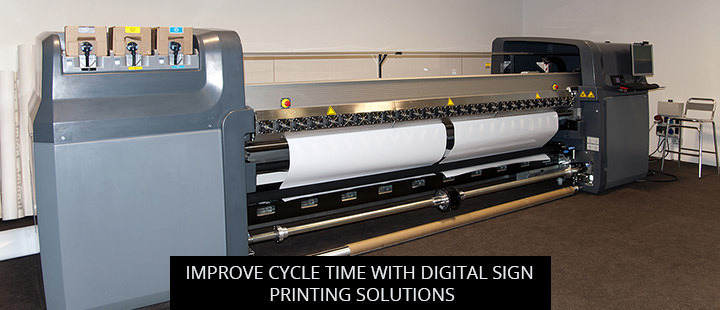 Improve Cycle Time With Digital Sign Printing Solutions