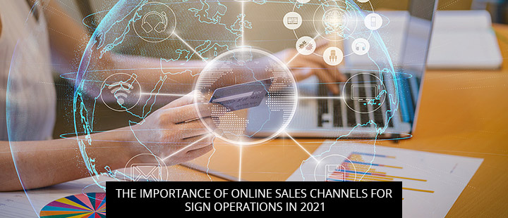 The Importance Of Online Sales Channels For Sign Operations In 2021