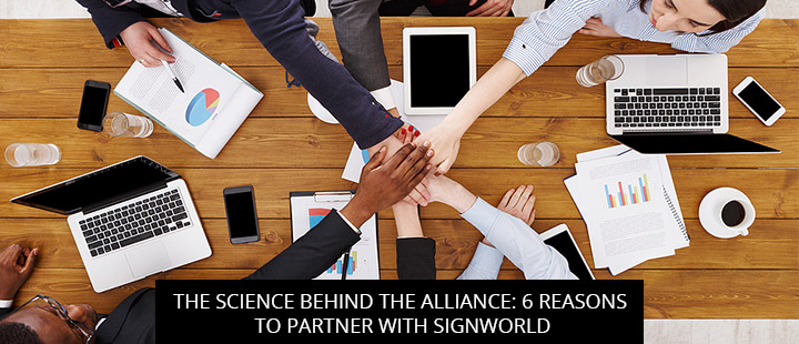 The Science Behind The Alliance: 6 Reasons To Partner With Signworld
