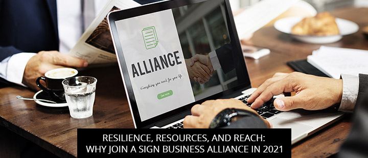 Resilience, Resources, and Reach: Why Join a Sign Business Alliance in 2021