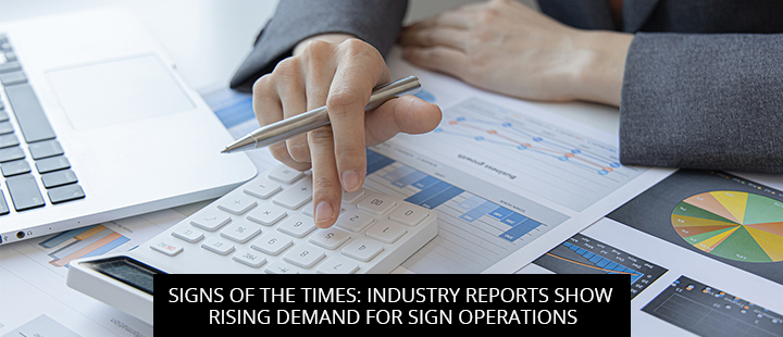 Signs Of The Times: Industry Reports Show Rising Demand For Sign Operations