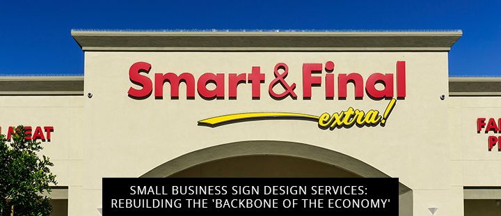 Small Business Sign Design Services: Rebuilding the 'Backbone of the Economy'