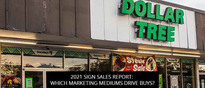 2021 Sign Sales Report: Which Marketing Mediums Drive Buys?