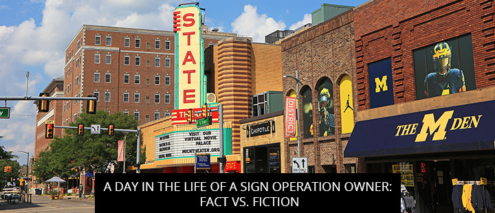 A Day in the Life of a Sign Operation Owner: Fact vs. Fiction