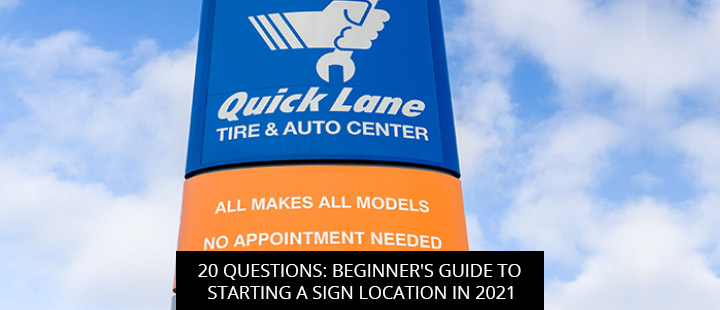 20 Questions: Beginner's Guide To Starting A Sign Location In 2021