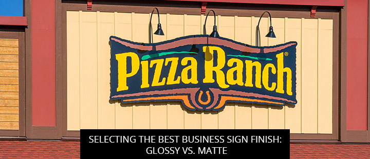 Selecting the Best Business Sign Finish: Glossy vs. Matte